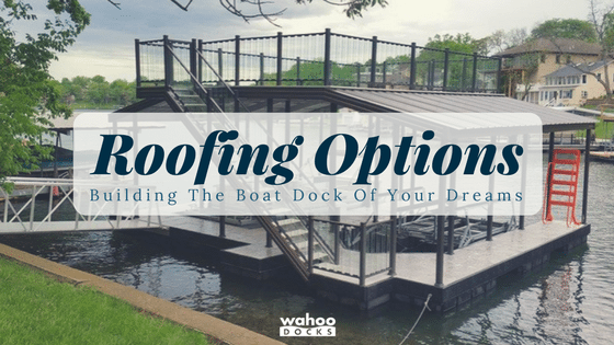 Aluminum Dock Roofing Options: Building Your Dream Boat Dock Part 4